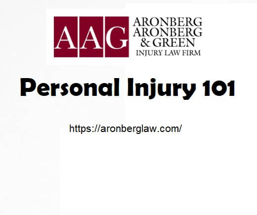 Personal Injury 101 by the Law Offices of Aronberg, Aronberg & Green
